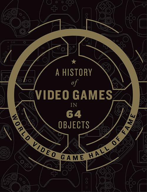 A History of Video Games in 64 Objects book