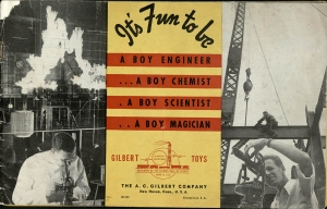 A. C. Gilbert Company, 1941. It's Fun to Be: A Boy Engineer… a Boy Chemist… a Boy Scientist… a Boy Magician. The Strong, Rochester, New York.